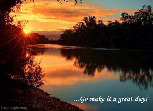 """Make It A Great Day!"""